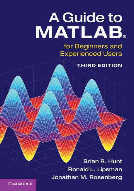 A Guide to Matlab By Hunt, Brian R./ Lipsman, Ronald L./ Rosenberg, Jonathan M.
